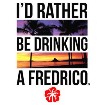 I'D RATHER BE DRINKING A FREDRICO - PREMIUM UNISEX S/S TEE - WHITE Design
