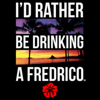 I'D RATHER BE DRINKING A FREDRICO - PREMIUM UNISEX S/S TEE - BLACK Design